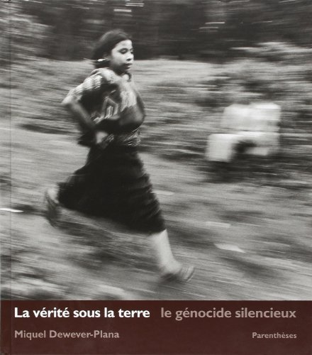 La vérité sous la terre : Le génocide silencieux par Miquel Dewever-Plana