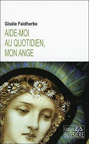 Aide-moi au quotidien, mon Ange par Gisèle Faidherbe