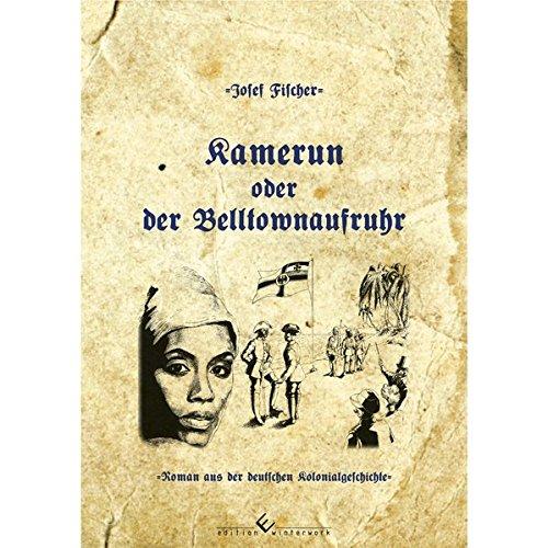 Kamerun oder der Belltownaufruhr: Roman aus der deutschen Kolonialgeschichte