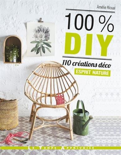 100 % DIY, 110 créations déco esprit nature