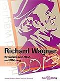 Richard Wagner. Persönlichkeit, Werk und Wirkung: Leipziger Beiträge zur Wagner-Forschung / Sonderband -
