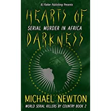 Hearts of Darkness: Encyclopedia of Serial Killers from Africa (World Serial Killers by Country Book 2) (English Edition)