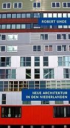 Neue Architektur in den Niederlanden: Amsterdam, Rotterdam