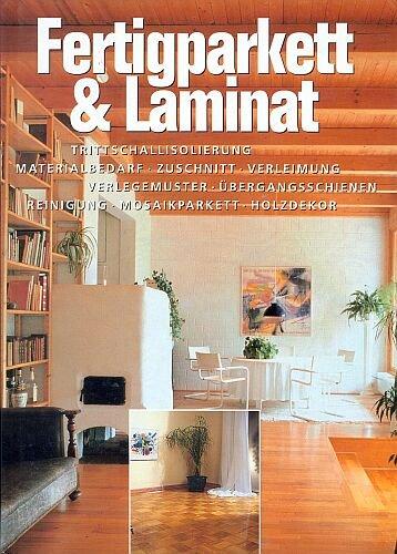 Fertigparkett & Laminat - Trittschallisolierung . Materialbedarf . Zuschnitt . Verleimung . Verlegemuster . Übergangsschienen . Reinigung . Mosaikparkett . Holzdekor [Illustrierte Ausgabe] (Hobby + Werken) -