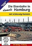Die Eisenbahn in Hamburg - damals: mit Schleswig-Holstein
