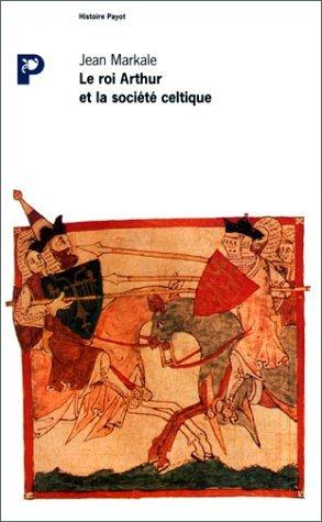 Le Roi Arthur et la société celte par Jean Markale