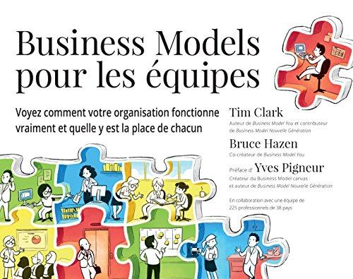 Business Models pour les équipes : Voyez comment votre organisation fonctionne vraiment et quelle y est la place de chacun par Tim Clark