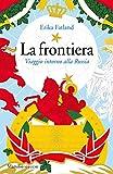 La frontiera: Viaggio intorno alla Russia (Italian Edition)