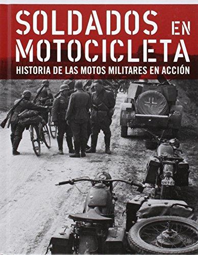 Soldados En Motocicleta - Historia De Las Motos Militares En Accion por Bartolome Arenas