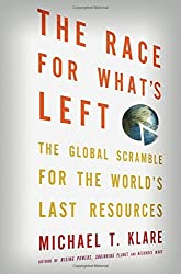 The Race for What's Left: The Global Scramble for the World's Last Resources by Michael T. Klare (2012-03-13)