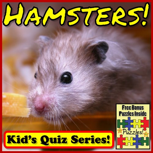 Hamsters! Children's Quiz Book (Hamster Photos and Learning Series) Hamster Facts Interactive Quiz Books - Plus Hamster Bonus Puzzles, Photos & Videos (English Edition) (Eichhörnchen Plus)