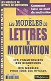 Les modèles de lettres de motivation (ET Comment faire un mail de motivation?; Les commentaires des recruteurs; Des modèles pour tous les niveaux)...