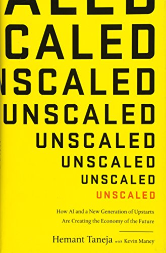 Unscaled: How AI and a New Generation of Upstarts Are Creating the Economy of the Future por Hemant Taneja
