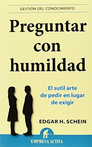 Preguntar con humildad (Gestión del conocimiento) por Edgar H. Schein