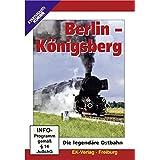 Berlin - Königsberg - Die legendäre Ostbahn