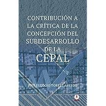 Contribucion a la critica de la concepcion del subdesarrollo de la CEPAL (Spanish Edition)