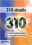 310 Circuits - Un trésor de solutions créatives pour tous les domaines de l'électronique