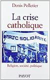 La Crise Catholique - Religion, société, politique