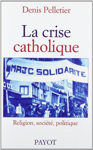 La Crise Catholique : Religion, société, politique