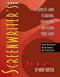 The Screenwriter's Bible, 6th Edition: A Complete Guide to Writing, Formatting, and Selling Your Script (Expanded & Updated) by David Trottier (2014) Paperback