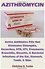 Azithromycin: Active Antibiotics Pills That Eliminates Chlamydia, Gonorrhea, Std, Uti, Pneumonia, Bronchitis, Sinusitis, & Bacterial Infections of the Ear, Stomach, Tooth, & Skin