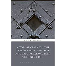 A Commentary On the Psalms from Primitive and Mediaeval Writers: Volumes 1 to 4 (Illustrated)