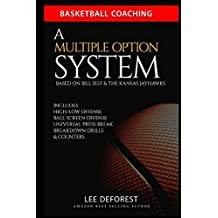 Basketball Coaching: A Multiple Option System Based on Bill Self and the Kansas Jayhawks: Includes high/low, ball screen, press break, breakdown drills and counters