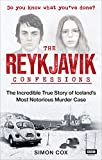 The Reykjavik Confessions: The Incredible True Story of Iceland's Most Notorious Mu...
