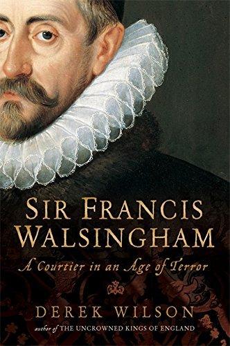 Sir Francis Walsingham: Courtier in an Age of Terror by Mr Derek Wilson (2007-09-27)