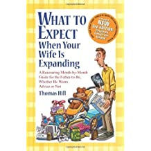What to Expect When Your Wife Is Expanding: A Reassuring Month-by-Month Guide for the Father-to-Be, Whether He Wants Advice or Not by Hill, Thomas (2012) Paperback