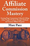 Affiliate Commission Mastery: Earning Huge Commissions Online by Selling Other People's Products Through Clickbank and Amazon Affiliate Programs (English Edition)