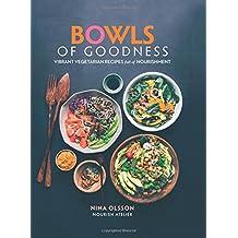Bowls of Goodness: Vibrant Vegetarian Recipes Full of Nourishment: Vibrant Vegetarian Recipes Full of Nourishment