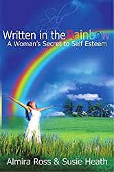 Written in the Rainbow: A Woman's Secret to Self Esteem