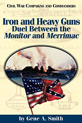 Iron and Heavy Guns: Duel Between the Monitor and the Merrimac (Civil War Campaigns and Commanders Series)