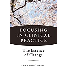 Focusing in Clinical Practice: The Essence of Change by Ann Weiser Cornell (2013-08-23)