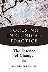 Focusing in Clinical Practice: The Essence of Change by Ann Weiser Cornell (2013-08-05)