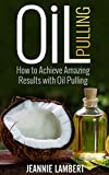 Oil Pulling: How to Achieve Amazing Results with Oil Pulling