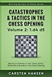 Catastrophes & Tactics in the Chess Opening - Volume 2: 1 d4 d5: Winning in 15 Moves or Less: Chess Tactics, Brilliancies & Blunders in the Chess Opening (Winning Quickly at Chess Series)
