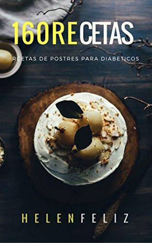 160 Recetas de Postres pata Diabeticos de [Feliz, Helen]
