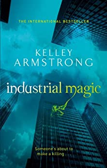 Industrial Magic: Number 4 in series (Women of the Otherworld) by [Armstrong, Kelley]