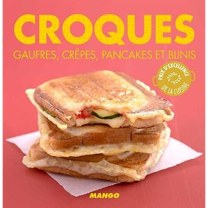 Croques, gaufres, crêpes, pancakes et blinis (La cerise sur le gâteau)