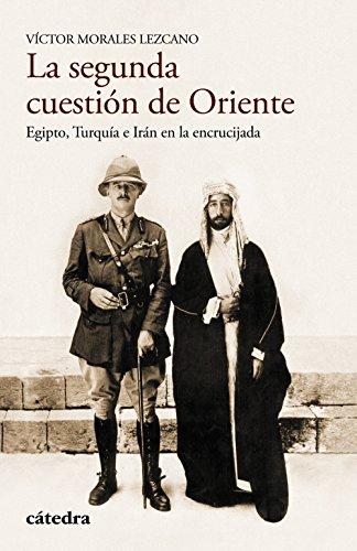 La segunda cuestión de Oriente: Egipto, Turquía e Irán (Historia. Serie Menor) por Víctor Morales Lezcano