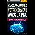 Croissance personnelle - Programmation Neurolinguistique, reprogrammez votre cerveau avec la PNL: Le mode d'emploi du Cerveau. Manuel avec les plans et techniques de PNL afin d'atteindre l'excellence