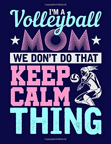 I'm a Volleyball Mom We don't do that Keep Calm Thing: Student Academic Planner