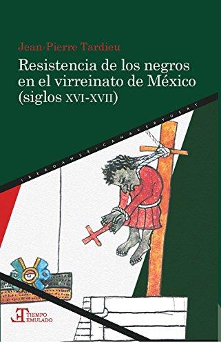 Descargar Libro Resistencia de los negros en el virreinato de México (siglos XVI-XVII) (Tiempo emulado. Historia de América y España nº 55) de Jean-Pierre Tardieu