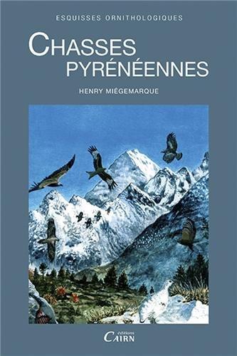 Chasses Pyrénéenne, Esquisses Ornithologiques par Henry MIEGEMARQUE