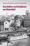 Glamour, Rheinbrise und ein wenig Landluft - Geschichten und Anekdoten aus Düsseldorf - Barbara Goergen