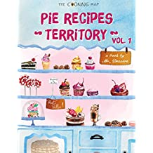 Pie Recipes Territory Vol. 1: Feel the Spirit in Your Little Kitchen with 500 Special Pie Recipes! (Pie cookies, Best Pie Cookbook, Pie Crust Recipes,...) ... (Pie Recipes Terrioty) (English Edition)