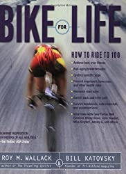 Bike for Life: How to Ride to 100 by Wallack, Roy M., Katovsky, Bill (5/9/2005)