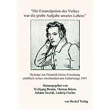"""""""Die Emanzipation des Volkes war die große Aufgabe unseres Lebens"""". Beiträge zur Heinrich-Heine-Forschung anlässlich seines 200sten Geburtstags 1997"""